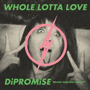 WHOLE LOTTA LOVE/DiPROMiSE(初回限定盤)