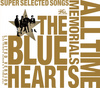 THE BLUE HEARTS 30th ANNIVERSARY ALL TIME MEMORIALS ~SUPER SELECTED SONGS~ 完全限定生産盤