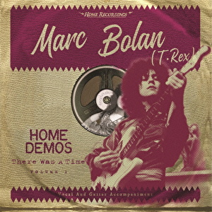 "Marc Bolan The Home Demos Vol.1 ""There Was A Time"""