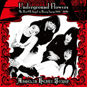 Underground Flowers -The Best Of Angel'in Heavy Syrup 1991~1999-