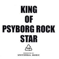 KING OF PSYBORG ROCK STAR | 1