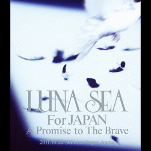 For JAPAN A Promise to The Brave 2011.10.22 SAITAMA SUPER ARENA(Blu-ray)