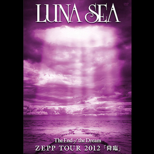 The End of the Dream ZEPP TOUR 2012「降臨」[初回限定盤]