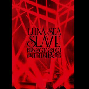 「SLAVE限定GIG 2013 両国国技館 2013.2.17」